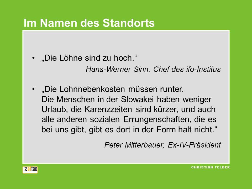 Die Löhne sind zu hoch. Hans-Werner Sinn, Chef des ifo-Institus Die Lohnnebenkosten müssen runter. Die Menschen in der Slowakei haben weniger Urlaub,