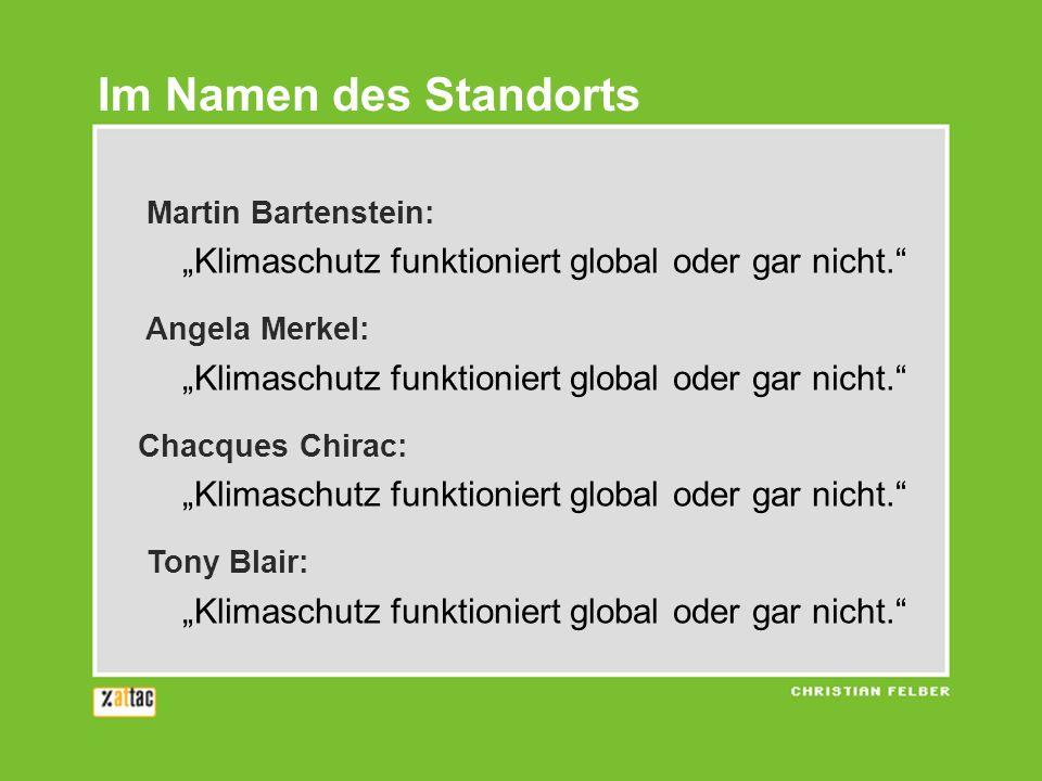 Martin Bartenstein: Klimaschutz funktioniert global oder gar nicht. Angela Merkel: Klimaschutz funktioniert global oder gar nicht. Chacques Chirac: Kl