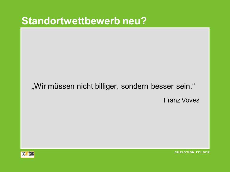 Wir müssen nicht billiger, sondern besser sein. Franz Voves Standortwettbewerb neu?