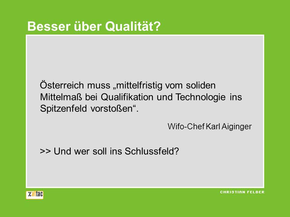 Österreich muss mittelfristig vom soliden Mittelmaß bei Qualifikation und Technologie ins Spitzenfeld vorstoßen. Wifo-Chef Karl Aiginger >> Und wer so