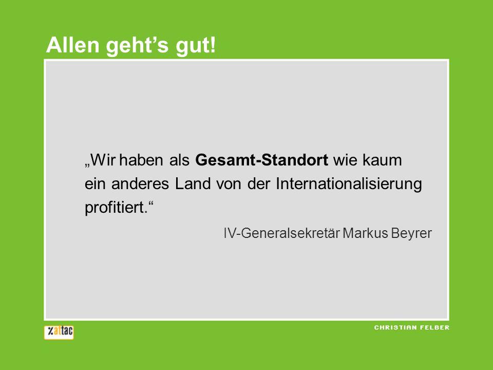 Wir haben als Gesamt-Standort wie kaum ein anderes Land von der Internationalisierung profitiert. IV-Generalsekretär Markus Beyrer Allen gehts gut!