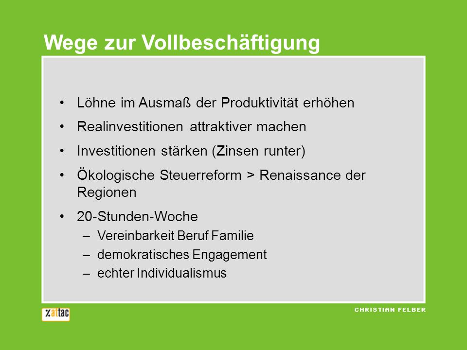 Löhne im Ausmaß der Produktivität erhöhen Realinvestitionen attraktiver machen Investitionen stärken (Zinsen runter) Ökologische Steuerreform > Renais