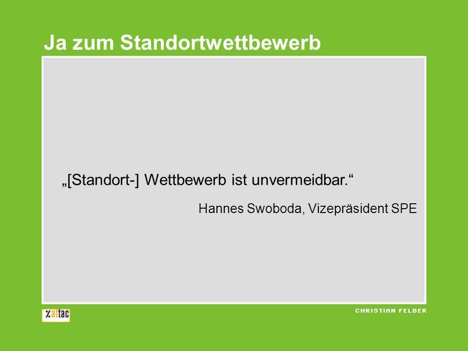 [Standort-] Wettbewerb ist unvermeidbar. Hannes Swoboda, Vizepräsident SPE Ja zum Standortwettbewerb