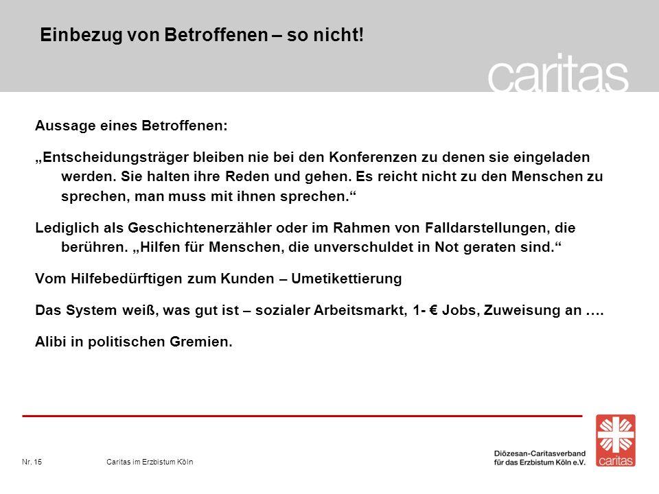 Caritas im Erzbistum KölnNr. 15 Einbezug von Betroffenen – so nicht! Aussage eines Betroffenen: Entscheidungsträger bleiben nie bei den Konferenzen zu