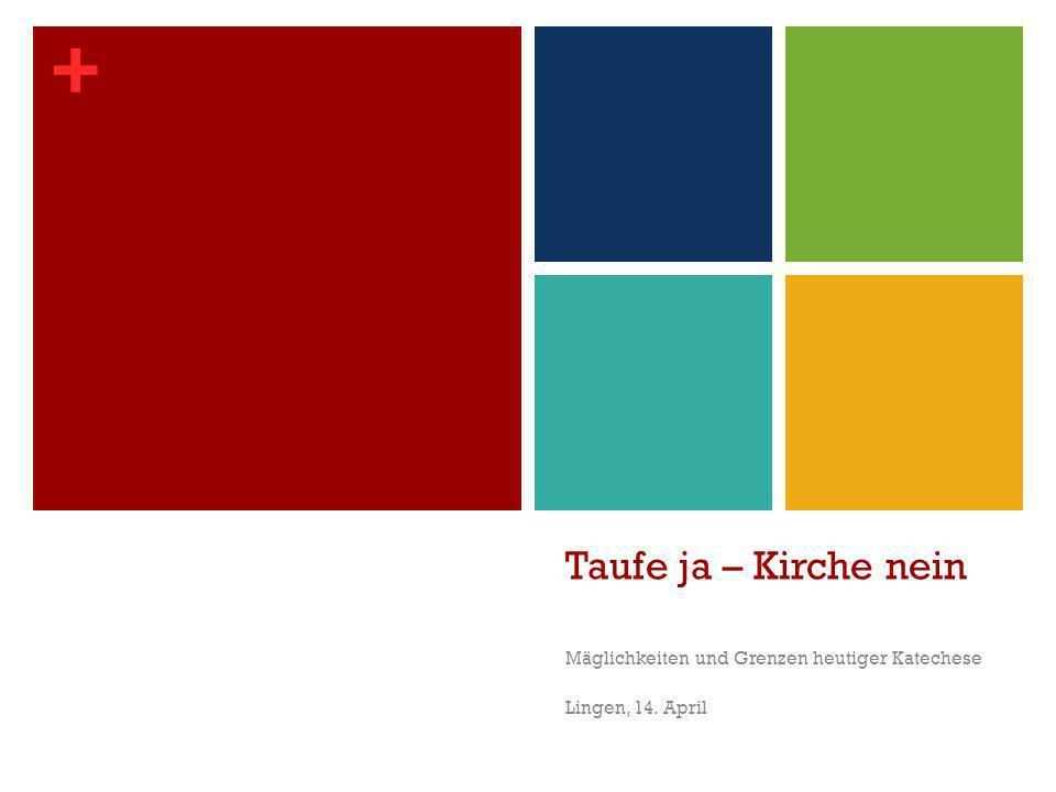 + Taufe ja – Kirche nein Mäglichkeiten und Grenzen heutiger Katechese Lingen, 14. April