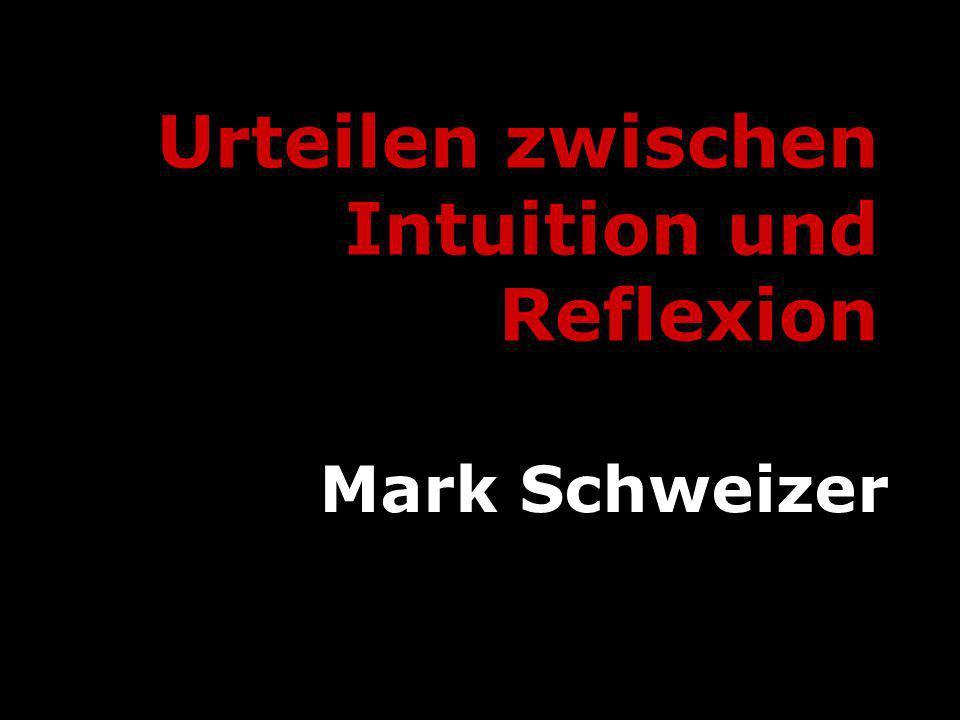Urteilen zwischen Intuition und Reflexion Mark Schweizer