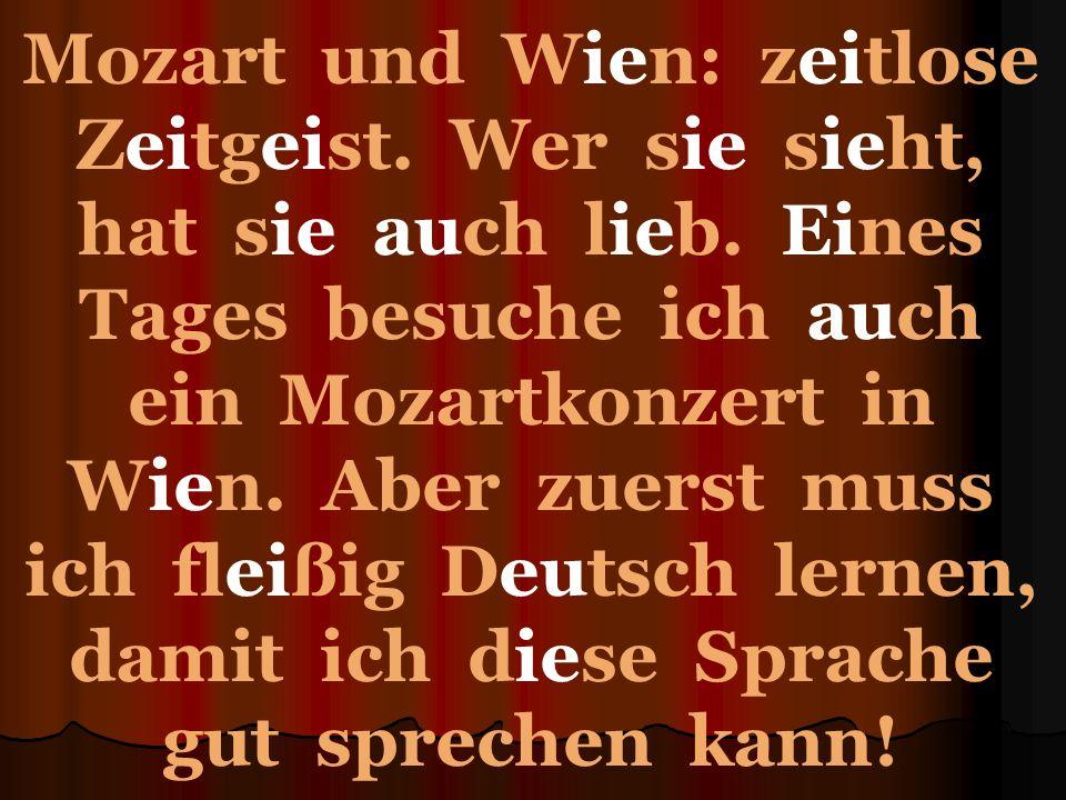 Mozart und Wien: zeitlose Zeitgeist. Wer sie sieht, hat sie auch lieb.
