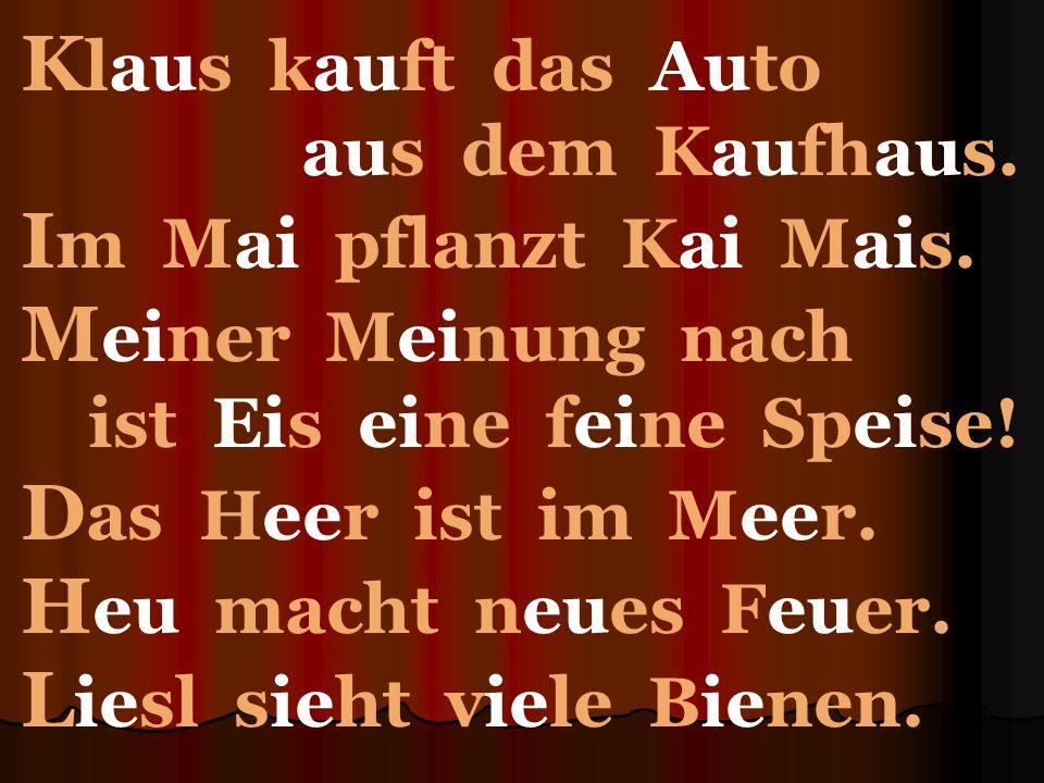 K laus kauft das Auto aus dem Kaufhaus. I m Mai pflanzt Kai Mais.