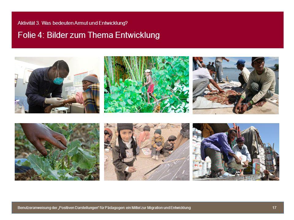 Aktivität 3. Was bedeuten Armut und Entwicklung? Folie 4: Bilder zum Thema Entwicklung Benutzeranweisung der Positiven Darstellungen für Pädagogen: ei