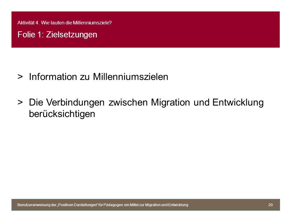 Aktivität 4. Wie lauten die Millenniumsziele? Folie 1: Zielsetzungen >Information zu Millenniumszielen >Die Verbindungen zwischen Migration und Entwic