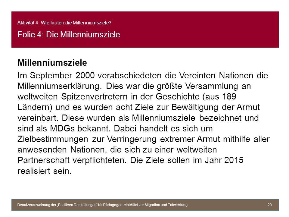 Aktivität 4. Wie lauten die Millenniumsziele? Folie 4: Die Millenniumsziele Millenniumsziele Im September 2000 verabschiedeten die Vereinten Nationen