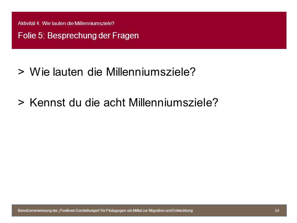 Aktivität 4. Wie lauten die Millenniumsziele? Folie 5: Besprechung der Fragen >Wie lauten die Millenniumsziele? >Kennst du die acht Millenniumsziele?