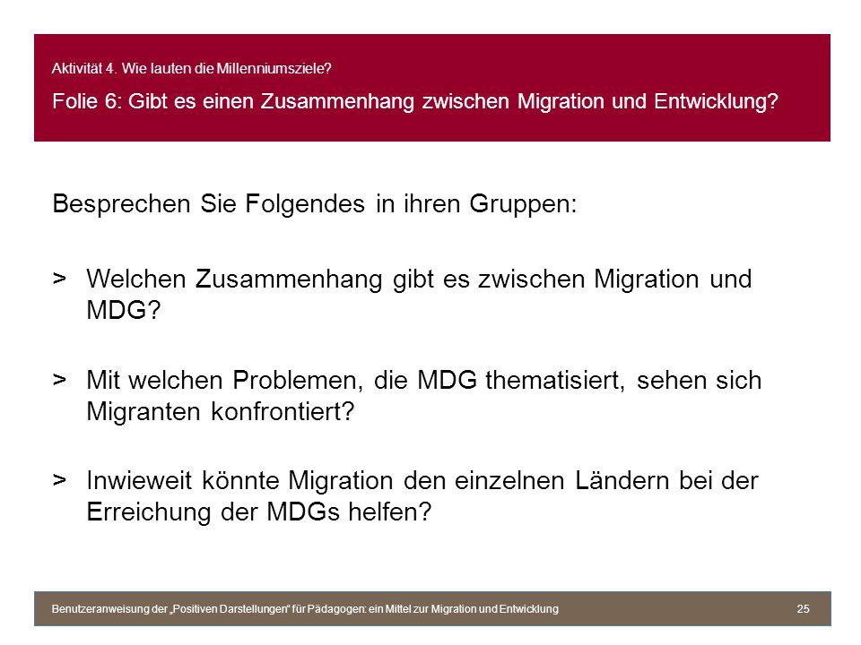 Aktivität 4. Wie lauten die Millenniumsziele? Folie 6: Gibt es einen Zusammenhang zwischen Migration und Entwicklung? Besprechen Sie Folgendes in ihre