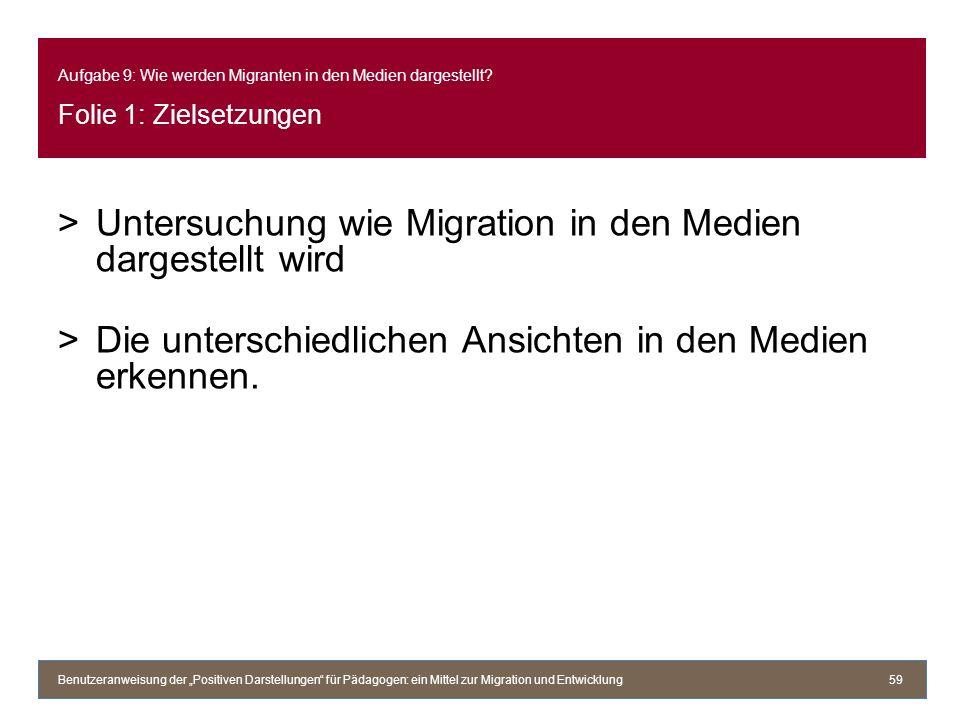 Aufgabe 9: Wie werden Migranten in den Medien dargestellt? Folie 1: Zielsetzungen >Untersuchung wie Migration in den Medien dargestellt wird >Die unte
