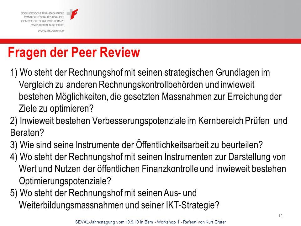 SEVAL-Jahrestagung vom 10.9.10 in Bern - Workshop 1 - Referat von Kurt Grüter 11 Fragen der Peer Review 1) Wo steht der Rechnungshof mit seinen strate