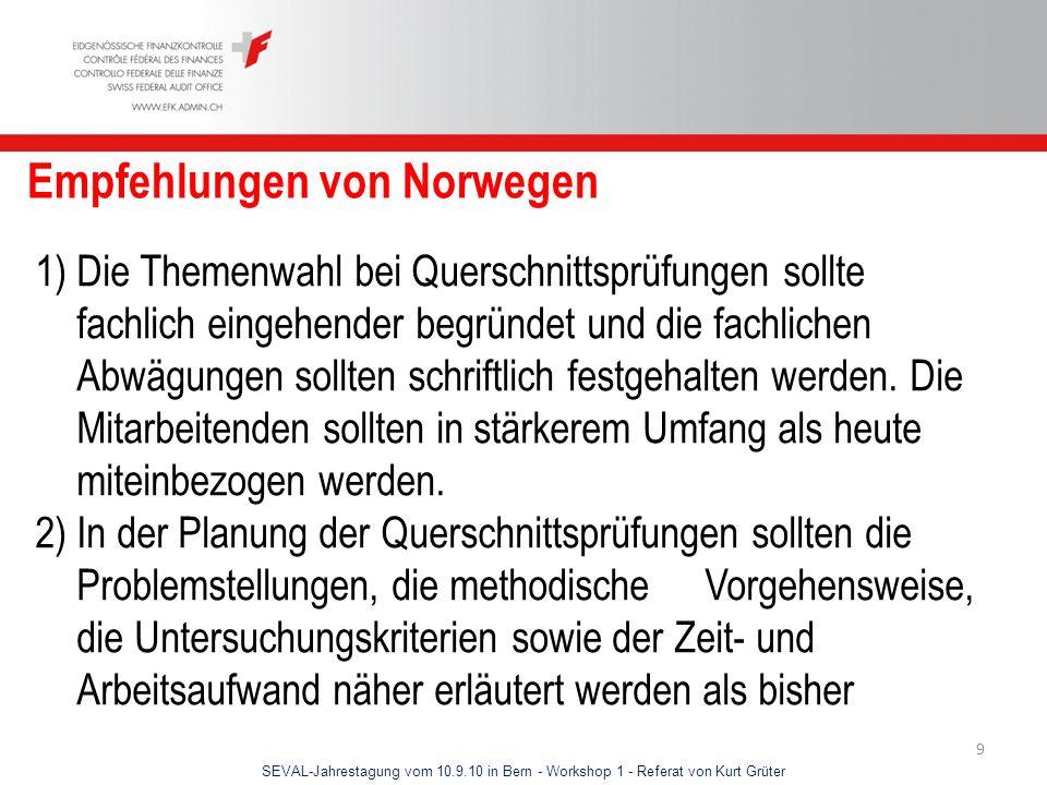 SEVAL-Jahrestagung vom 10.9.10 in Bern - Workshop 1 - Referat von Kurt Grüter 9 Empfehlungen von Norwegen 1) Die Themenwahl bei Querschnittsprüfungen