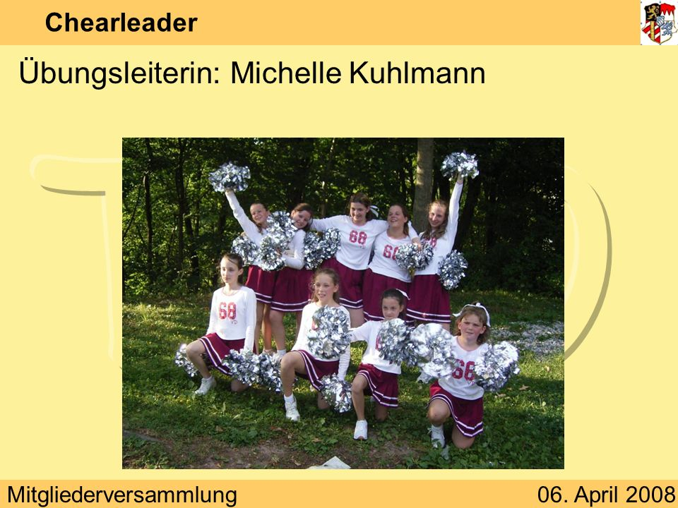 Mitgliederversammlung06. April 2008 Chearleader Übungsleiterin: Michelle Kuhlmann