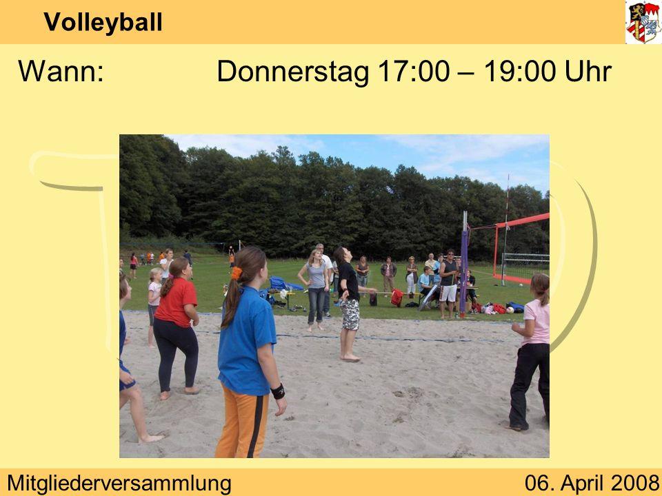 Mitgliederversammlung06. April 2008 Volleyball Wann:Donnerstag 17:00 – 19:00 Uhr