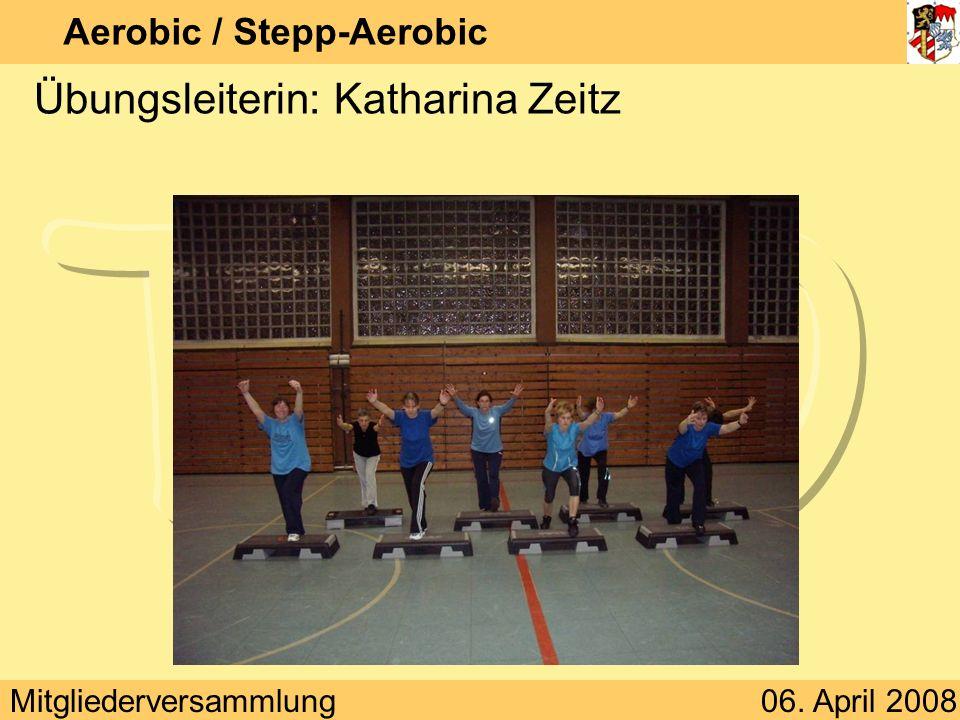 Mitgliederversammlung06. April 2008 Aerobic / Stepp-Aerobic Übungsleiterin: Katharina Zeitz
