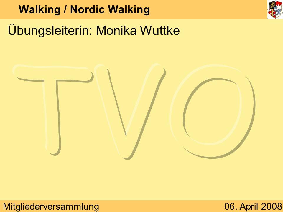 Mitgliederversammlung06. April 2008 Walking / Nordic Walking Übungsleiterin: Monika Wuttke