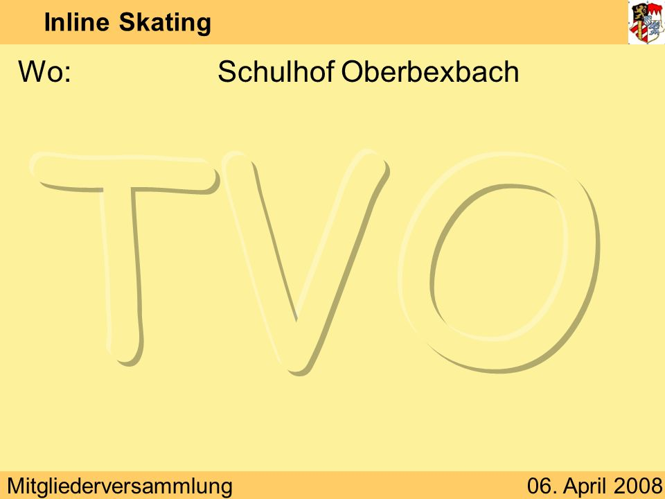 Mitgliederversammlung06. April 2008 Inline Skating Wo:Schulhof Oberbexbach