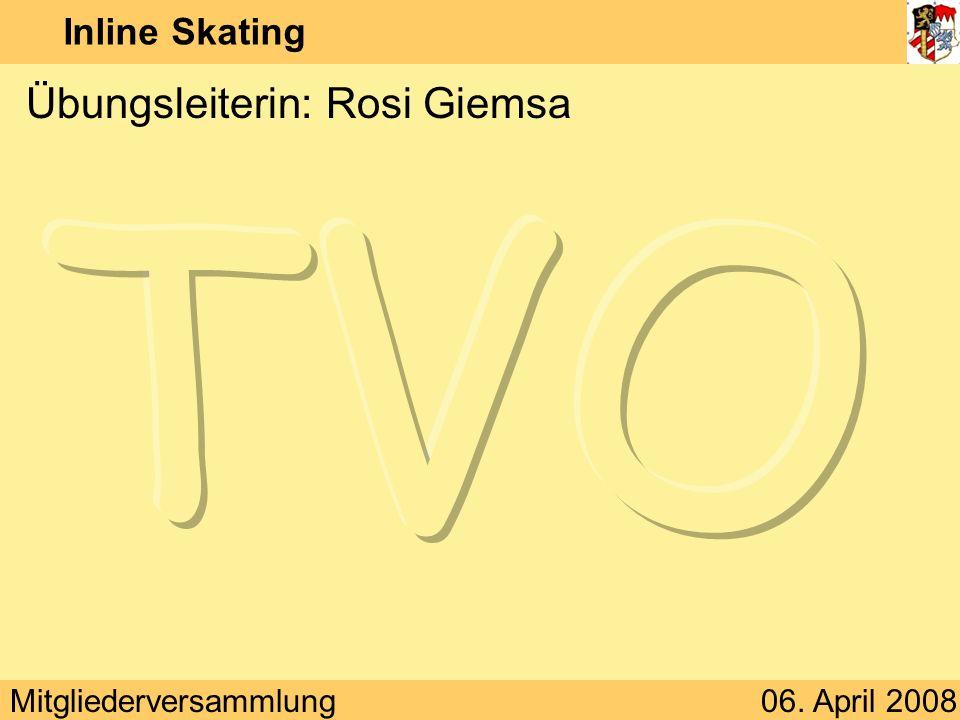 Mitgliederversammlung06. April 2008 Inline Skating Übungsleiterin: Rosi Giemsa