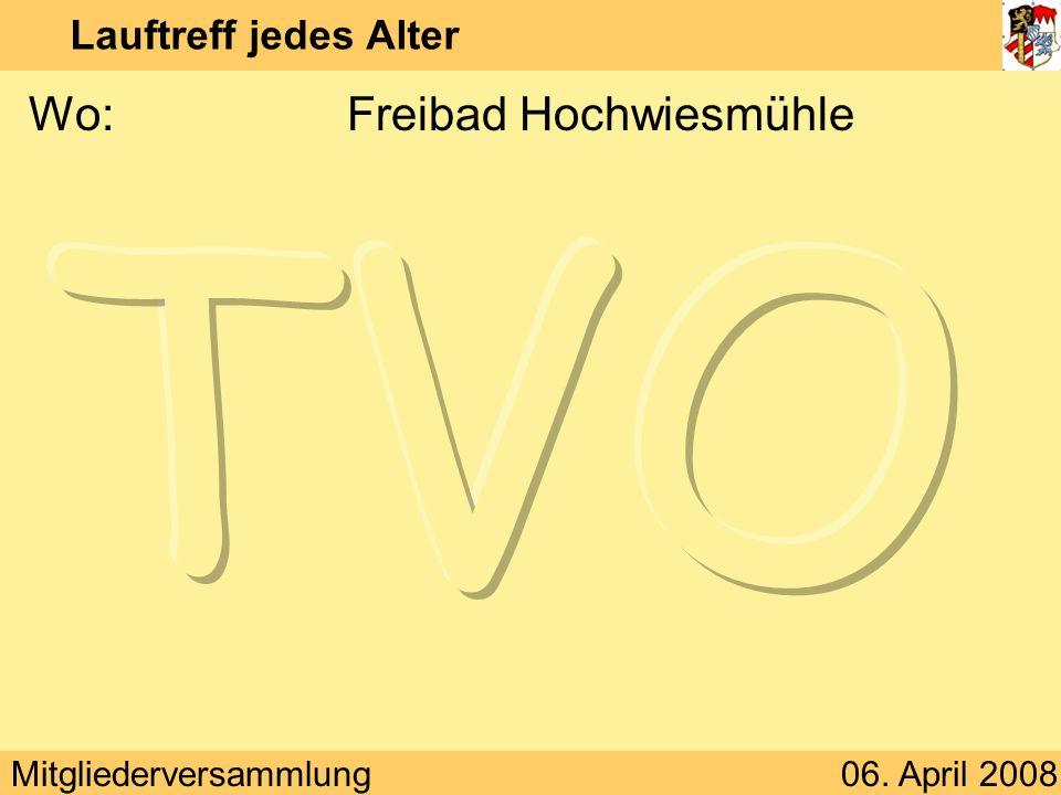 Mitgliederversammlung06. April 2008 Lauftreff jedes Alter Wo:Freibad Hochwiesmühle