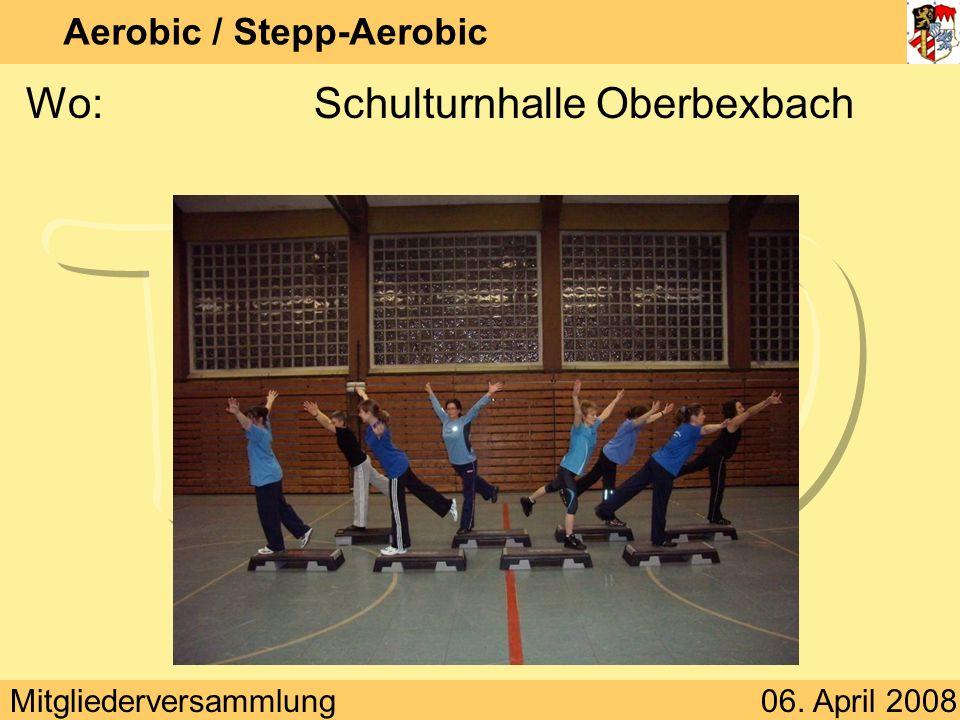Mitgliederversammlung06. April 2008 Aerobic / Stepp-Aerobic Wo:Schulturnhalle Oberbexbach