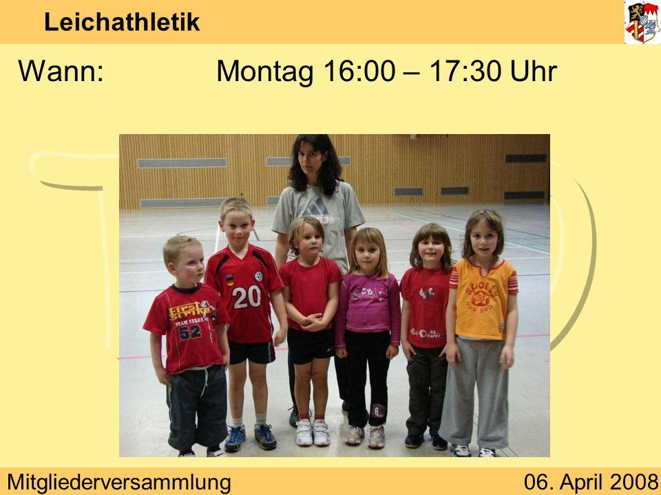 Mitgliederversammlung06. April 2008 Leichathletik Wann:Montag 16:00 – 17:30 Uhr