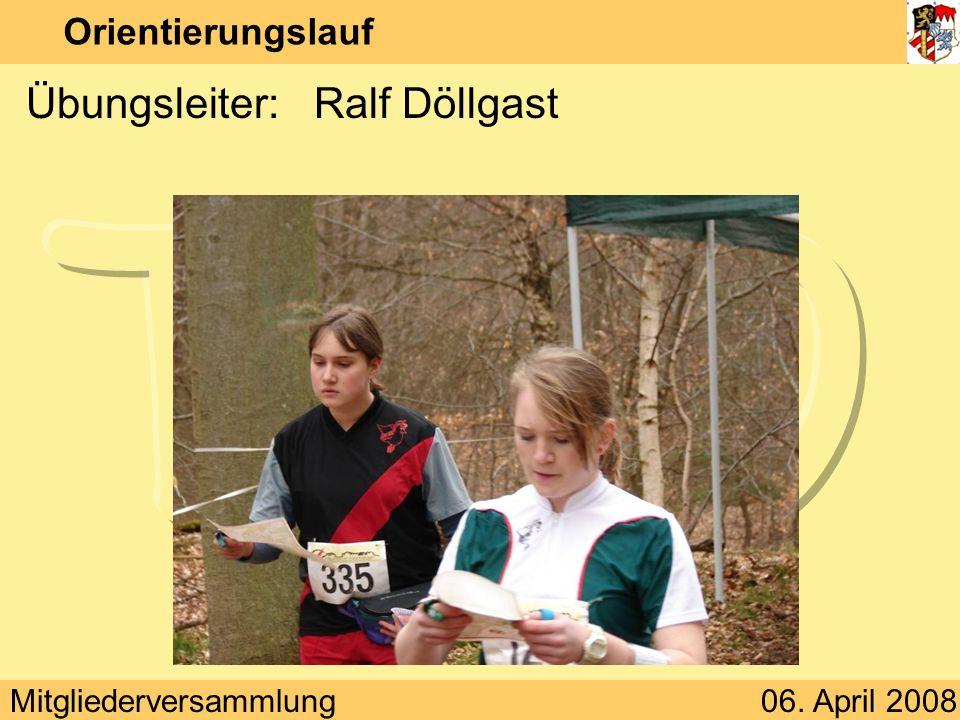 Mitgliederversammlung06. April 2008 Orientierungslauf Übungsleiter:Ralf Döllgast