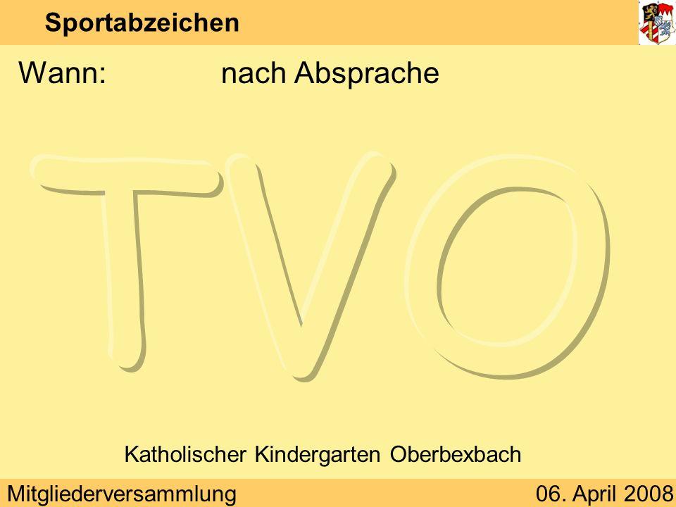 Mitgliederversammlung06. April 2008 Sportabzeichen Wann:nach Absprache Katholischer Kindergarten Oberbexbach