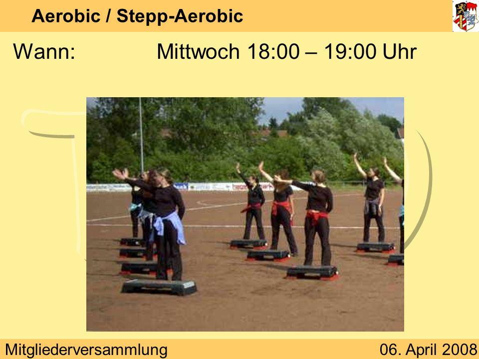 Mitgliederversammlung06. April 2008 Aerobic / Stepp-Aerobic Wann:Mittwoch 18:00 – 19:00 Uhr