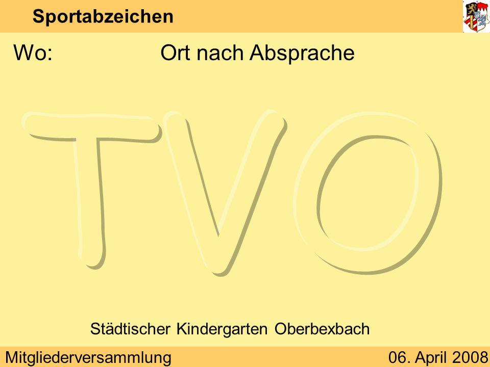 Mitgliederversammlung06. April 2008 Sportabzeichen Wo:Ort nach Absprache Städtischer Kindergarten Oberbexbach
