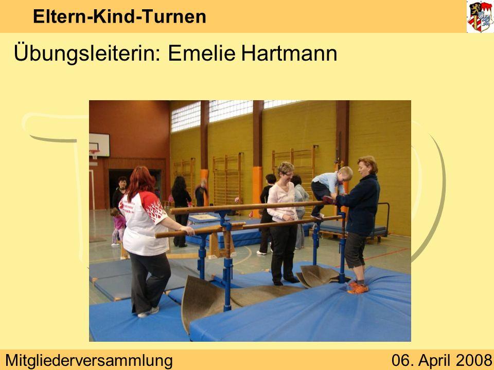 Mitgliederversammlung06. April 2008 Eltern-Kind-Turnen Übungsleiterin: Emelie Hartmann