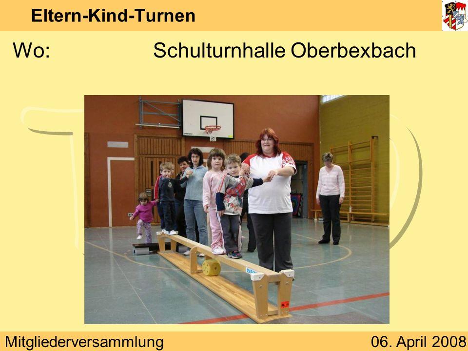 Mitgliederversammlung06. April 2008 Eltern-Kind-Turnen Wo:Schulturnhalle Oberbexbach