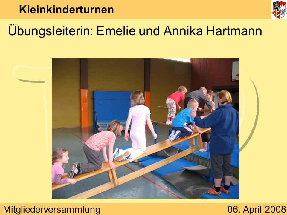 Mitgliederversammlung06. April 2008 Kleinkinderturnen Übungsleiterin: Emelie und Annika Hartmann