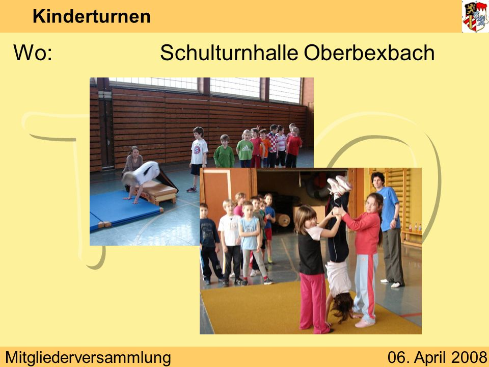 Mitgliederversammlung06. April 2008 Kinderturnen Wo:Schulturnhalle Oberbexbach
