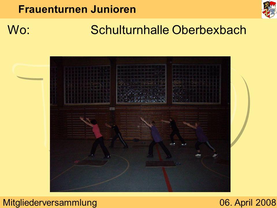 Mitgliederversammlung06. April 2008 Frauenturnen Junioren Wo:Schulturnhalle Oberbexbach