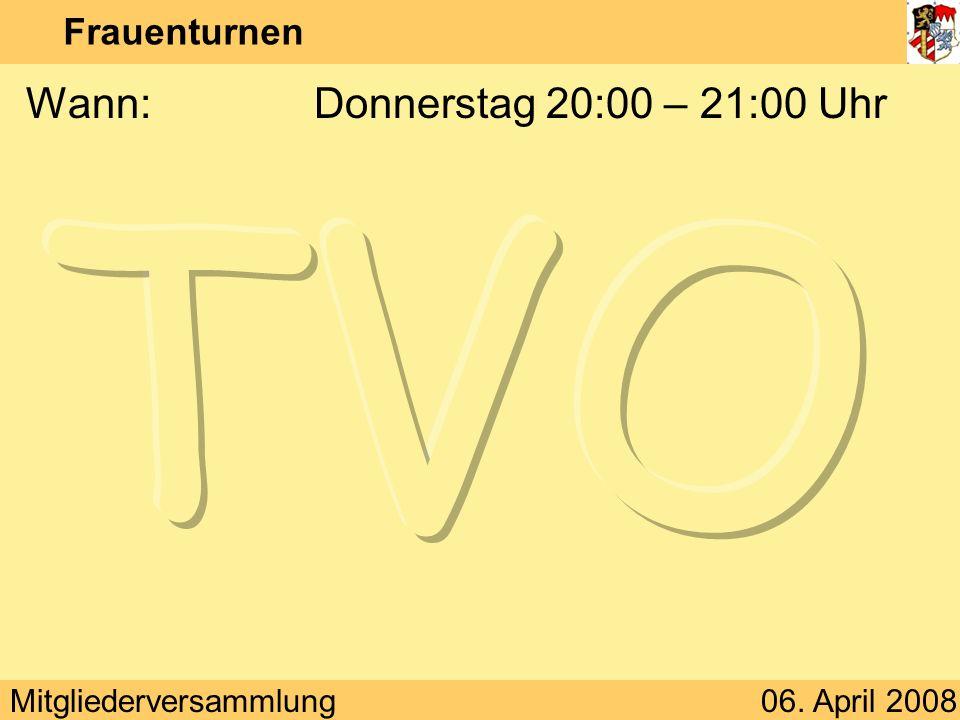 Mitgliederversammlung06. April 2008 Frauenturnen Wann:Donnerstag 20:00 – 21:00 Uhr