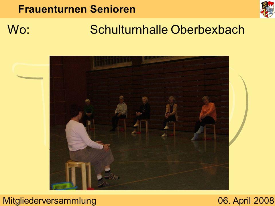 Mitgliederversammlung06. April 2008 Frauenturnen Senioren Wo:Schulturnhalle Oberbexbach