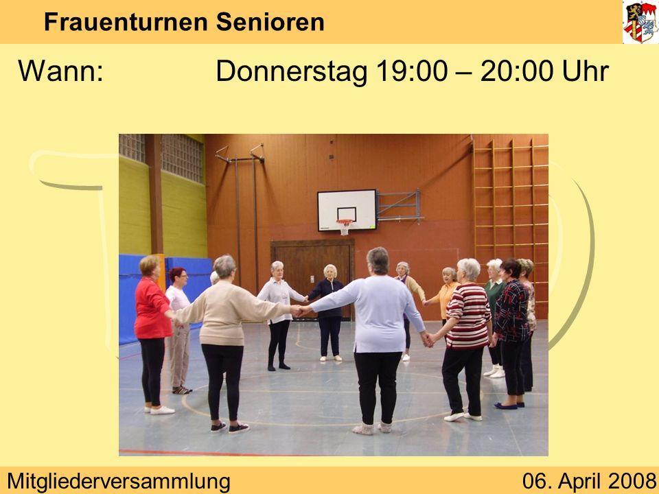 Mitgliederversammlung06. April 2008 Frauenturnen Senioren Wann:Donnerstag 19:00 – 20:00 Uhr