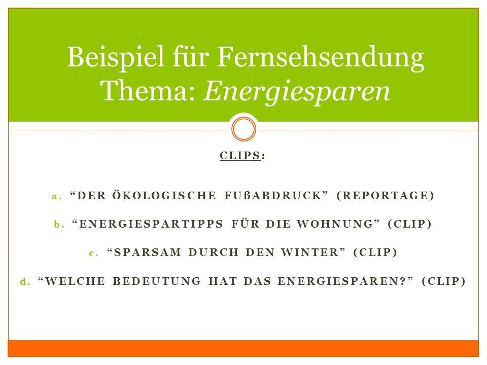 CLIPS: a. DER ÖKOLOGISCHE FUßABDRUCK (REPORTAGE) b. ENERGIESPARTIPPS FÜR DIE WOHNUNG (CLIP) c. SPARSAM DURCH DEN WINTER (CLIP) d. WELCHE BEDEUTUNG HAT