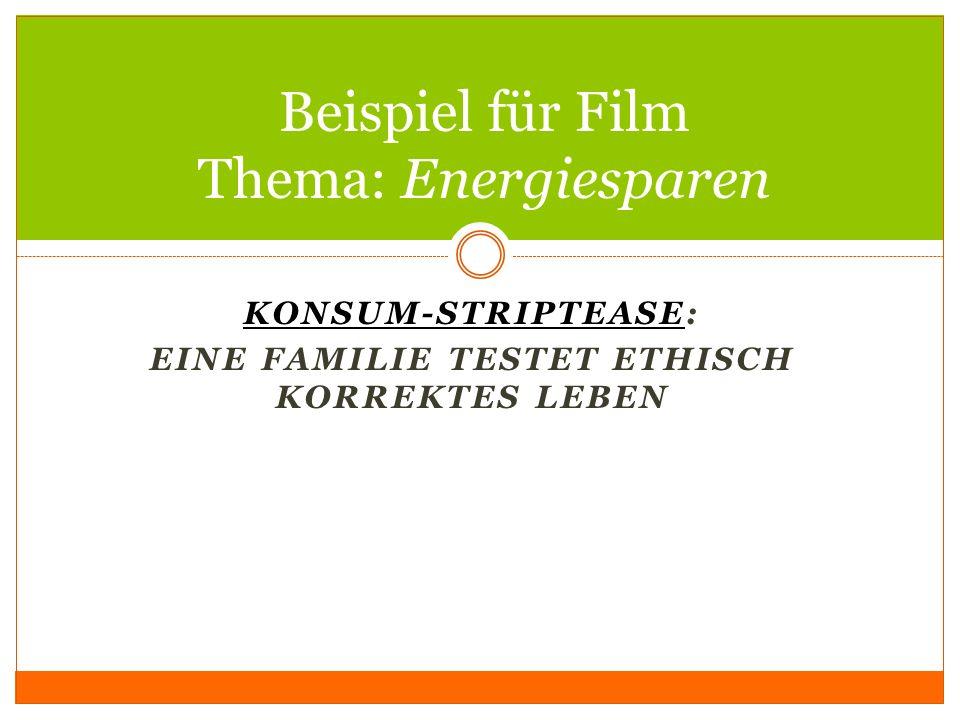KONSUM-STRIPTEASEKONSUM-STRIPTEASE: EINE FAMILIE TESTET ETHISCH KORREKTES LEBEN Beispiel für Film Thema: Energiesparen