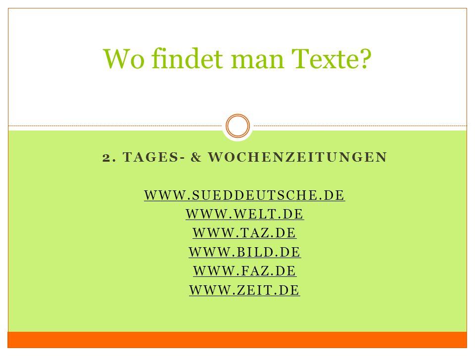 2. TAGES- & WOCHENZEITUNGEN WWW.SUEDDEUTSCHE.DE WWW.WELT.DE WWW.TAZ.DE WWW.BILD.DE WWW.FAZ.DE WWW.ZEIT.DE Wo findet man Texte?