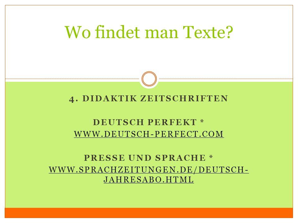 4. DIDAKTIK ZEITSCHRIFTEN DEUTSCH PERFEKT * WWW.DEUTSCH-PERFECT.COM PRESSE UND SPRACHE * WWW.SPRACHZEITUNGEN.DE/DEUTSCH- JAHRESABO.HTML Wo findet man
