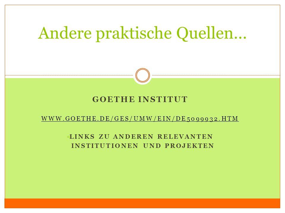GOETHE INSTITUT WWW.GOETHE.DE/GES/UMW/EIN/DE5099932.HTM LINKS ZU ANDEREN RELEVANTEN INSTITUTIONEN UND PROJEKTEN Andere praktische Quellen…