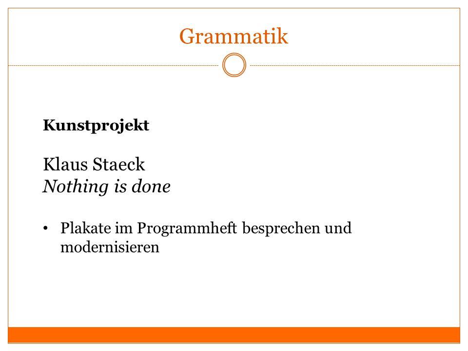 Grammatik Kunstprojekt Klaus Staeck Nothing is done Plakate im Programmheft besprechen und modernisieren