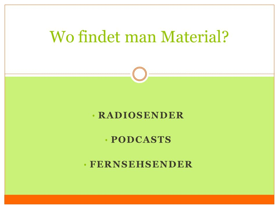 RADIOSENDER PODCASTS FERNSEHSENDER Wo findet man Material?