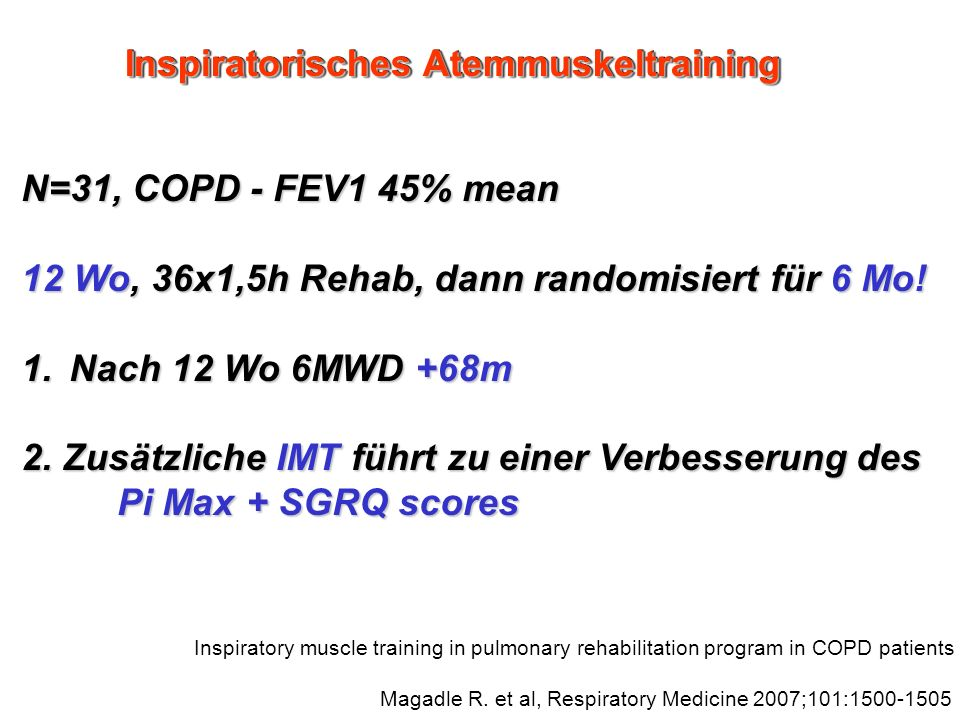 Inspiratory muscle training in pulmonary rehabilitation program in COPD patients Magadle R. et al, Respiratory Medicine 2007;101:1500-1505 N=31, COPD