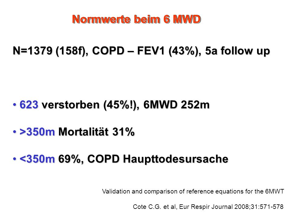 Validation and comparison of reference equations for the 6MWT Cote C.G. et al, Eur Respir Journal 2008;31:571-578 N=1379 (158f), COPD – FEV1 (43%), 5a
